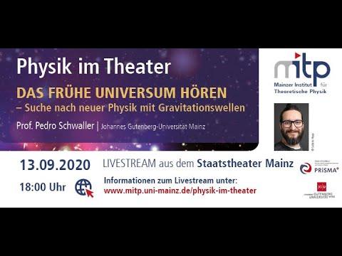 PHYSIK IM THEATER: Das frühe Universum hören (13.09.2020)