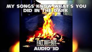 "(3D AUDIO) Fall out Boy ""My Songs Know What´s you did in the dark"""