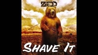 Zedd - Shave It (Original Mix) (Official Audio)