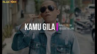 Video Lirik Wahyu Selow  - Kamu Gila