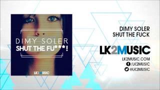 Dimy Soler - Shut the Fuck (Original Mix) [LK2 Music]