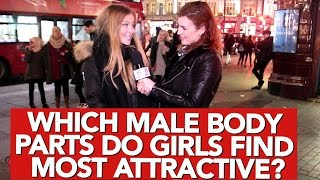 Which male body parts do girls find most attractive?