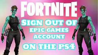 FORTNITE How To Sign Out Of Epic Games Account On The PS4