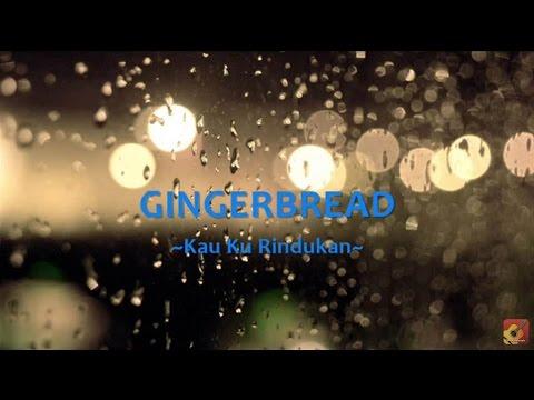 GINGERBREAD - Kau Ku Rindukan ~ LIRIK ~