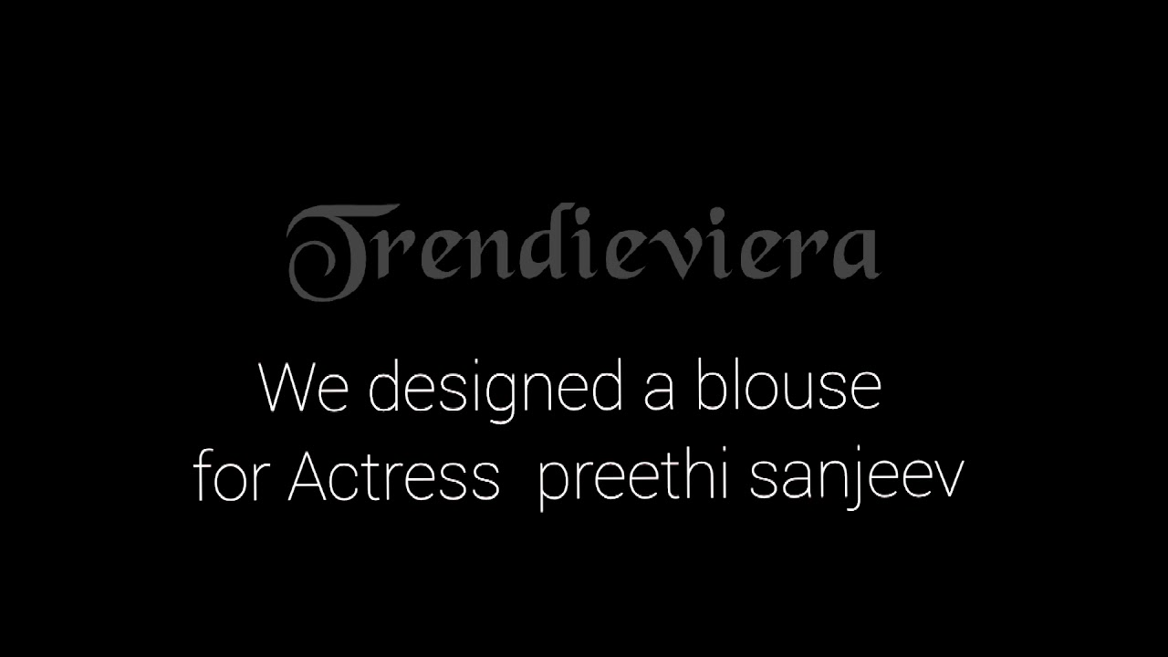 We designed a blouse for Actress preethi sanjeev