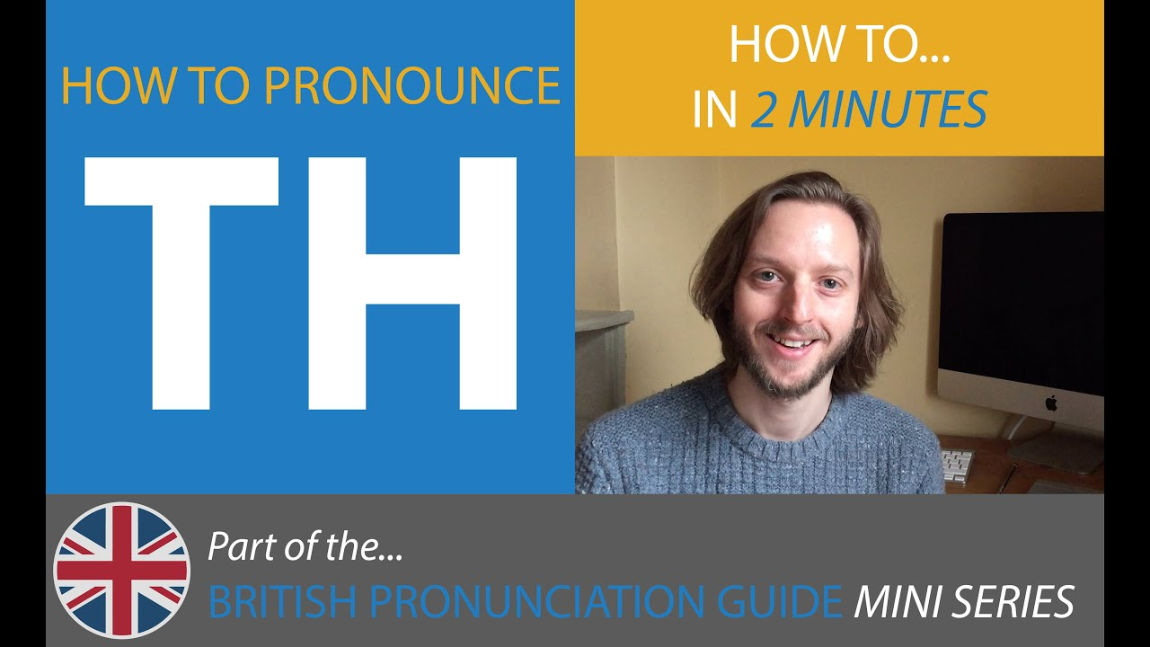 How To Pronounce TH - British Pronunciation Guide