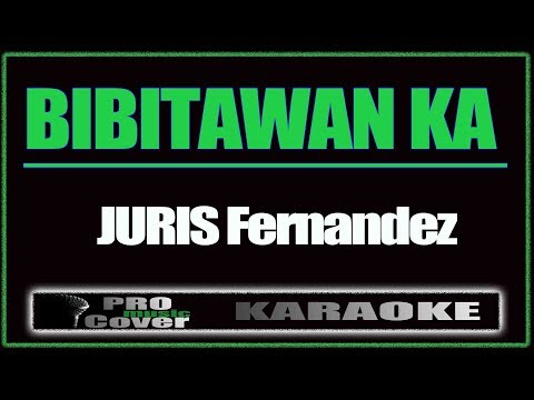 Bibitawan Ka - JURIS Fernandez (KARAOKE)