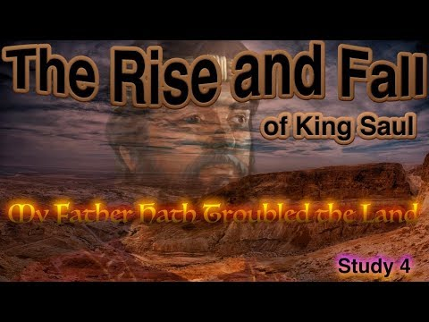 4:  My Father Hath Troubled the land - (The rise and fall if king Saul)