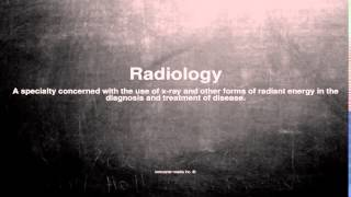 Medical vocabulary: What does Radiology mean