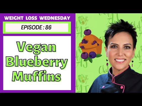 EPISODE 86 - WEIGHT LOSS WEDNESDAY WITH CHEF AJ - BLUEBERRY MUFFINS
