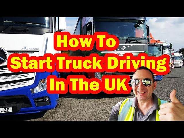 HOW TO START TRUCK DRIVING in the UK British Trucking