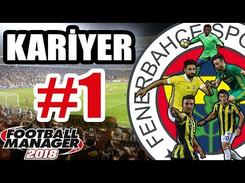 FOOTBALL MANAGER 2018 FENERBAHÇE KARİYER #1 |AS BAYRAKLARI AS AS |