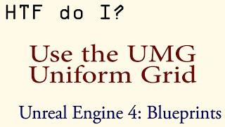 HTF do I? Use the Uniform Grid in UMG