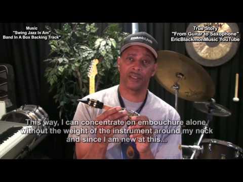🎷From Guitar To Saxophone #2 EricBlackmonGuitar HD Alto Sax Embouchure Development