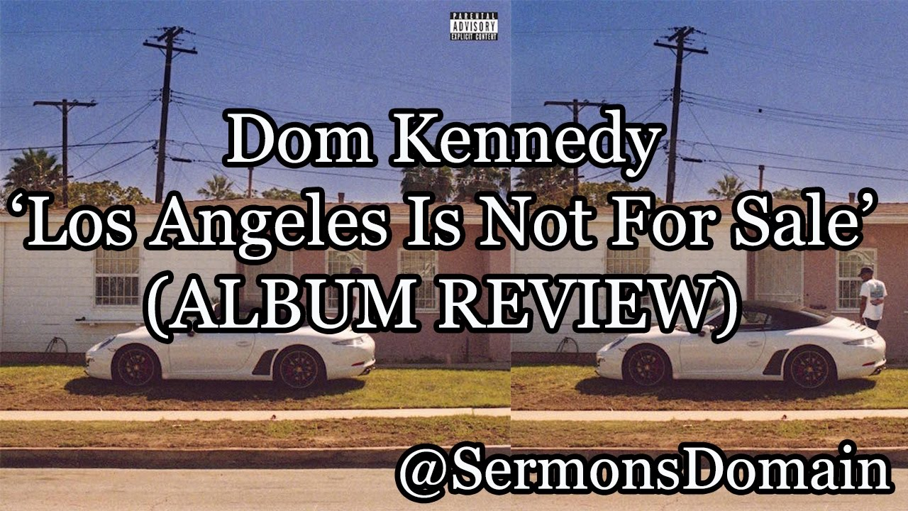 Dom Kennedy - Los Angeles Is Not For Sale Vol  1 (REVIEW)