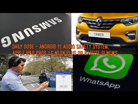 daily-dose---android-11,-audio-safety-system,-apple-ipad-pros,-lg-neon-plus-or-bahute-si-news