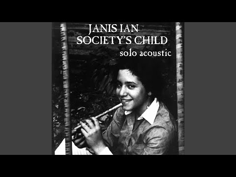 society s child Society's child, or baby i've been thinking, was a song written, composed, and recorded in 1965 by janis ian its lyrics were centered on the then-taboo subject of interracial romance ian was 13 years of age when she was motivated to write and compose the song, and she completed it when she was 14.