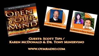 Open Your Mind (OYM) Radio - Scott Tips / Karen MacDonald & Dr. Tomy Minervino - Aug 23rd 2015
