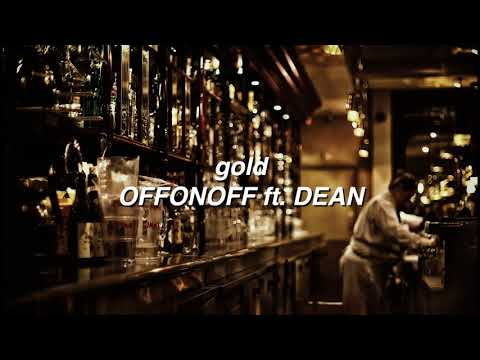 gold by OFFONOFF ft. DEAN if you're in a bar.