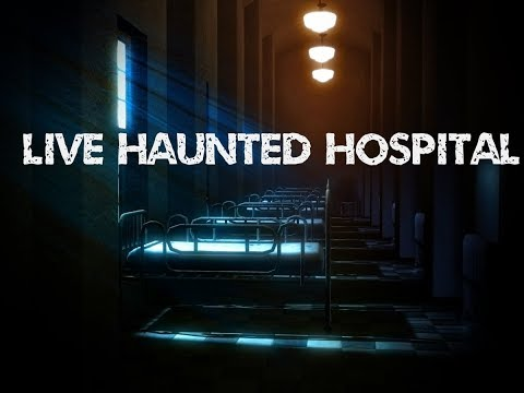 Real Haunted Hospital LIVE