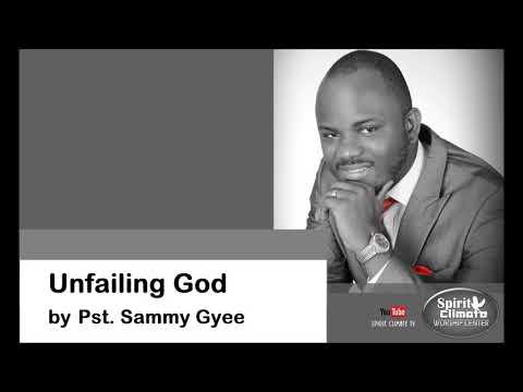 Unfailing God-Pastor Sammy Gyee