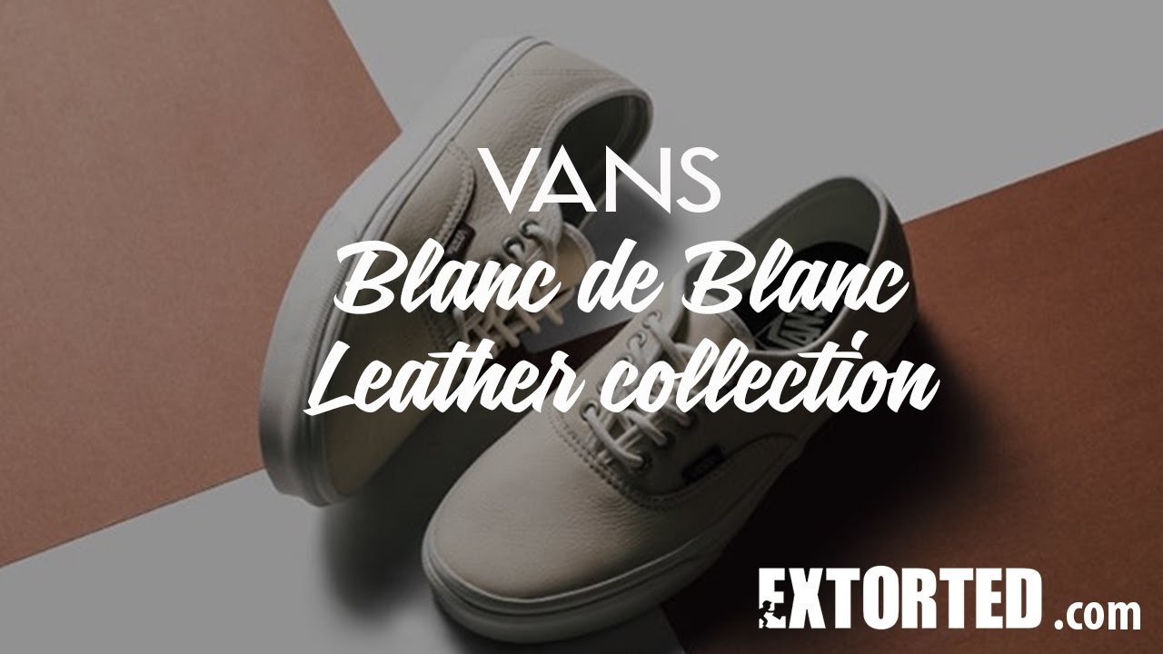 f974862812c5 New release sneakers  Vans have released the Vans Blanc de Blanc Leather  collection