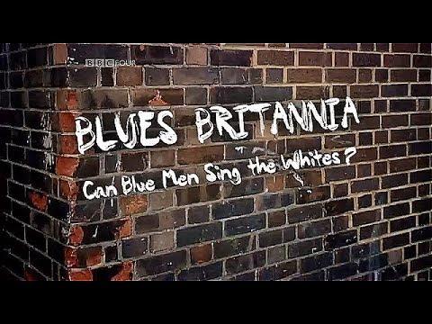 Blues Britannia: Can Blue Men Sing the Whites? (2010) BBC 4