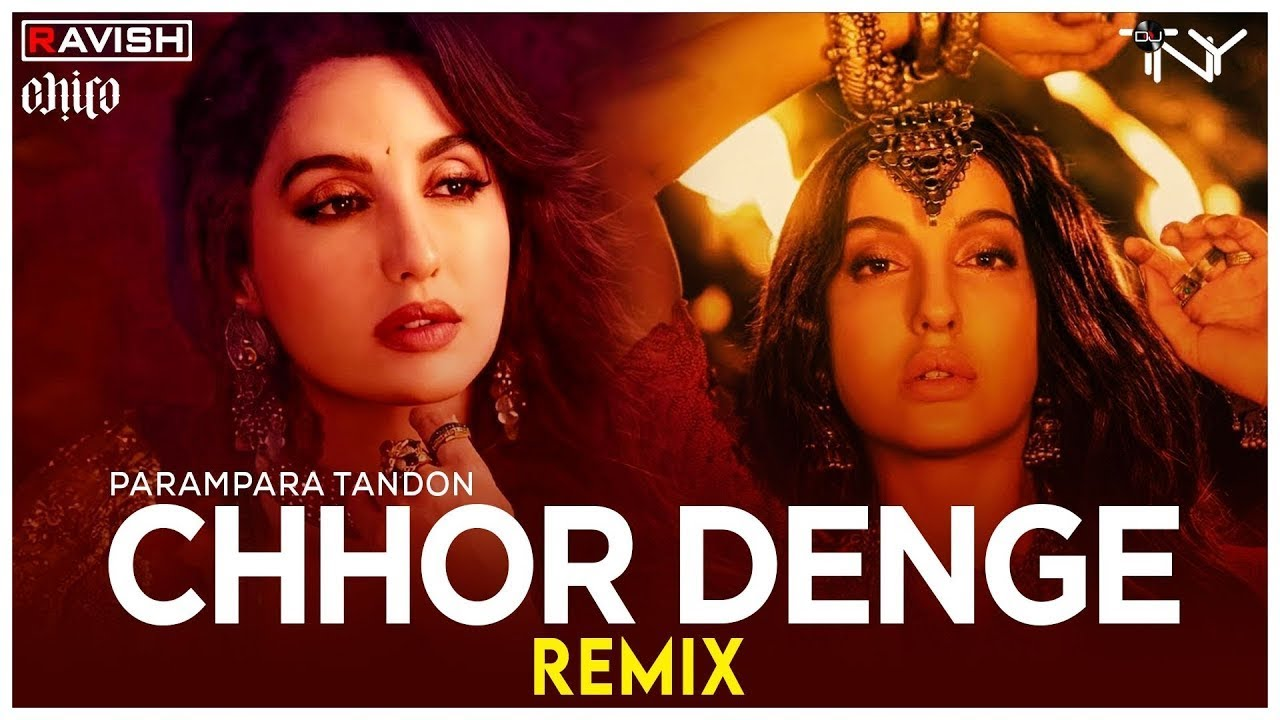 Chhor Denge   Remix   Parampara Tandon   Nora Fatehi, Ehan Bhat   DJ Ravish, DJ Chico & DJ TNY