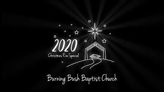 Burning Bush Baptist 2020 Christmas Eve Special