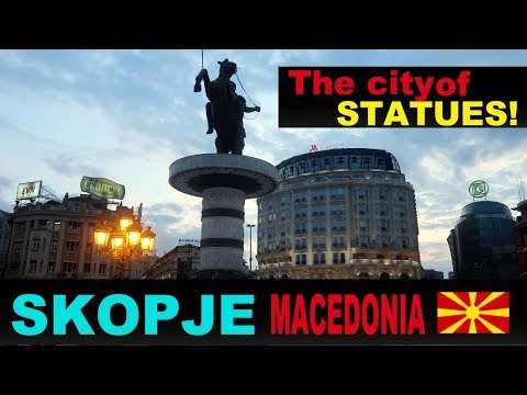 A Tourist's Guide to Skopje, North Macedonia 2019