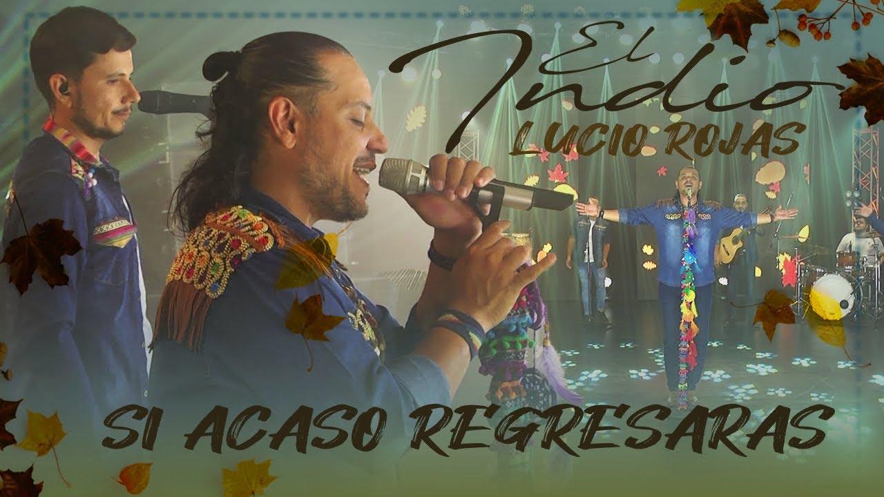 El Indio Lucio Rojas - Si acaso regresaras | En vivo