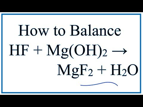 How To Balance HF + Mg(OH)2 = MgF2 + H2O (Hydrofluoric Acid Plus Magnesium Hydroxide)