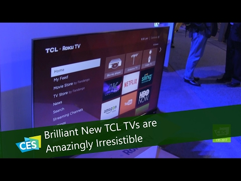Brilliant New TCL TVs are Amazingly Irresistible at CES 2017