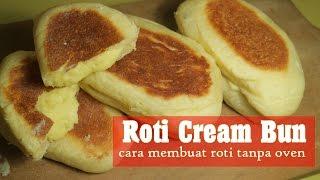 Resep Roti Teflon Cream Bun - Roti Tanpa Oven | Dapur Sekilas Info