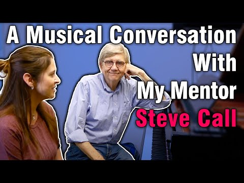 A Musical Conversation With My Mentor, Steve Call