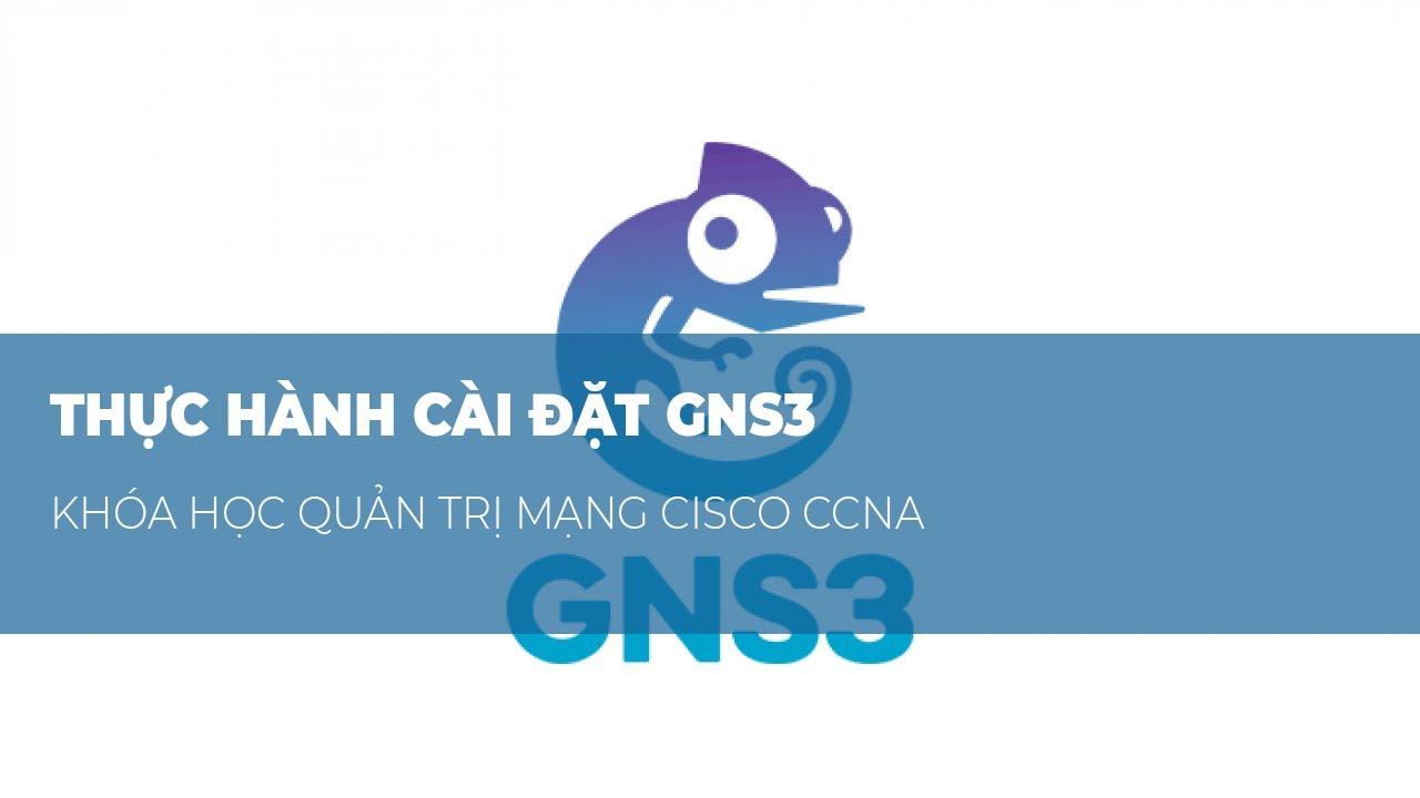 Bài 0: Hướng Dẫn Cài Đặt GNS3 Phần 1