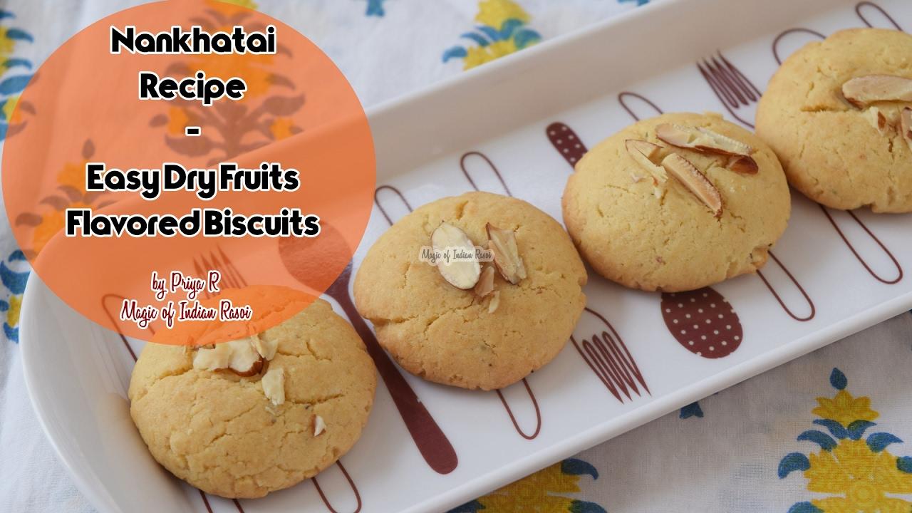 Nankhatai Recipe Easy Dry Fruits Flavored Biscuits न नख त ई Priya R Magic Of Indian Rasoi Youtube