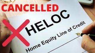 WELLS FARGO CANCELLING HELOC!!