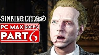 THE SINKING CITY Gameplay Walkthrough Part 6 [1080p HD 60FPS PC MAX SETTINGS] - No Commentary