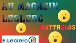 AU MAGASIN LECLERC... ( wattrelos)