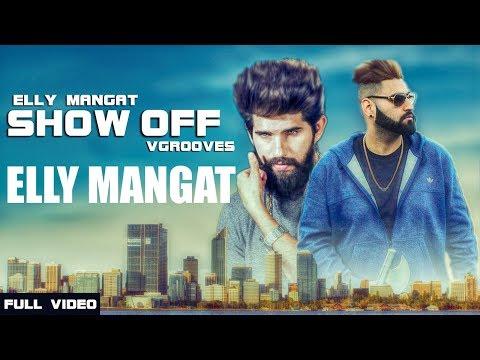 Show off (Full Video) Elly Mangat ft Vadda Grewal | V Groove | Latest Punjabi Songs 2017