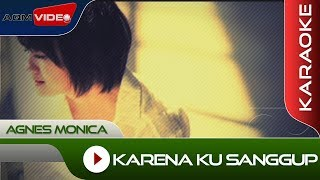 Agnes Monica - Karena Ku Sanggup | Karaoke