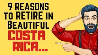 9 Reasons to Retire to  Costa Rica ❤️