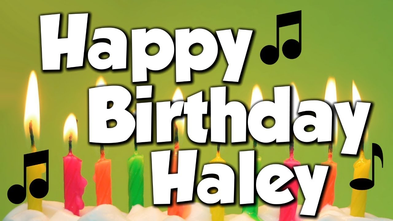 happy birthday haley Happy Birthday Haley! A Happy Birthday Song!   YouTube happy birthday haley