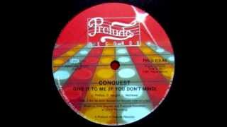 Conquest - Give It To Me (If You Don