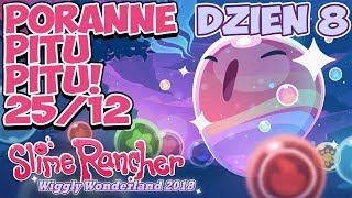 Poranne Pitu Pitu! | Event Slime Rancher Dzień 8! | Wiggly Wonderland 2018 | 25.12.2018