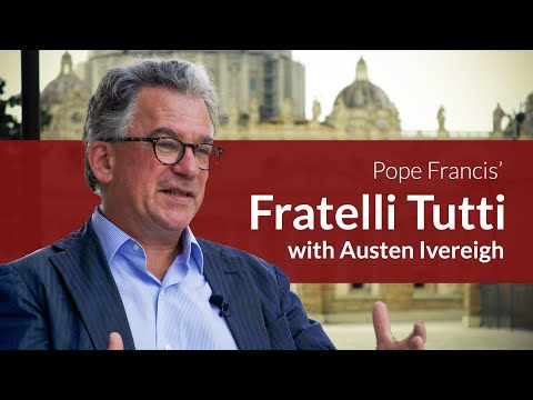Without fraternity, liberty and equality don't make sense - Austen Ivereigh on Fratelli Tutti
