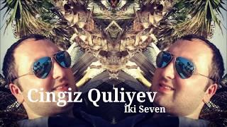 Cingiz Quliyev İki Seven 2017 Yeni