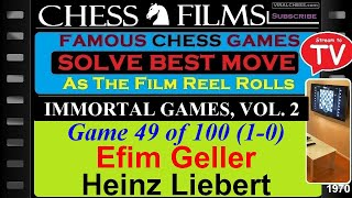 Chess: Immortal Games, Vol. 2 (#49 of 100): Efim Geller vs. Heinz Liebert