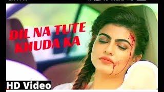 Dil Na Tute Khuda Ka Yeh Ghar Hai .. !! Sad Song !!!